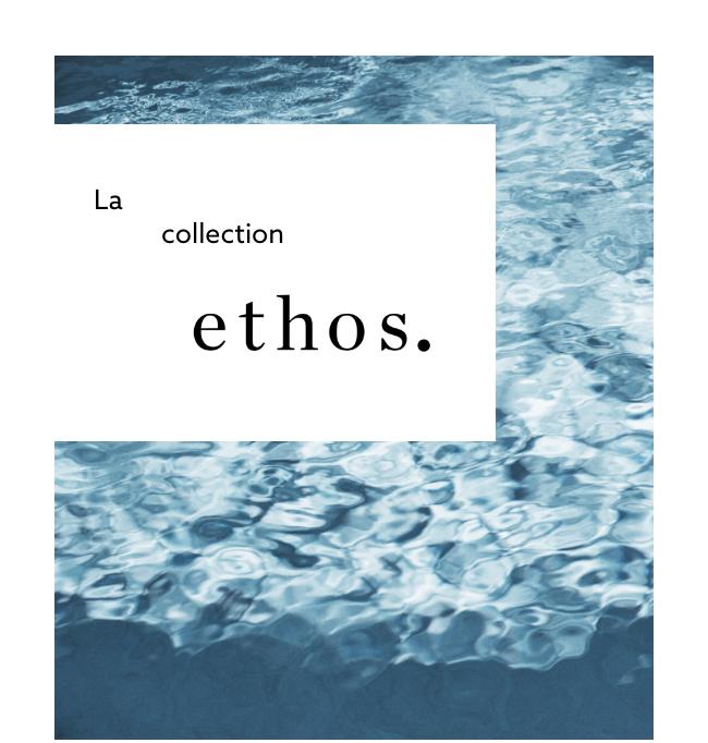 La collection ethos.